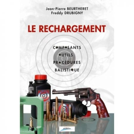 Le Rechargement: composants, outils, procédures, balistique
