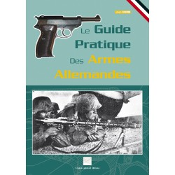 LE GUIDE PRATIQUE DES ARMES ALLEMANDES